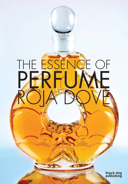 Dove, Roja. The Essence of Perfume.