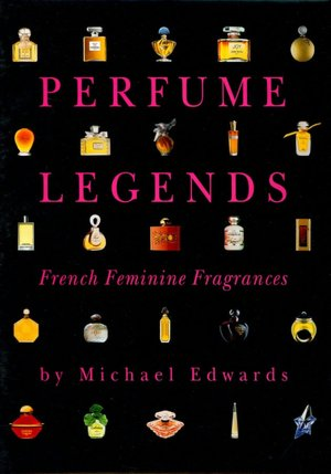 Edwards, Michael. Perfume Legends: French Feminine Fragrances