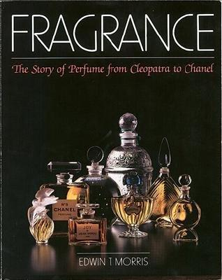 Morris, Edwin. Fragrance: The Story of Perfume from Cleopatra to Chanel