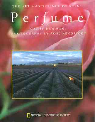 Newman, Cathy. Perfume: The Art and Science of Scent