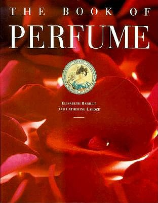 Barille, Elisabeth. The Book of Perfume.